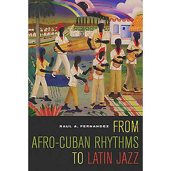 Van Afro-Cubaanse ritmes te Latin Jazz door Raul A. Fernandez - 97805202