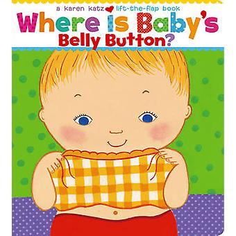 Where is Baby's Belly Button - A Lift-the-Flap Book by Karen Katz - Ka
