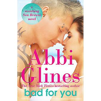 Bad for You - A Seabreeze Novel by Abbi Glines - 9781471122064 Book