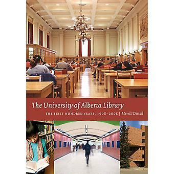 La bibliothèque de l'Université de l'Alberta - The First Hundred Years - 1908-200
