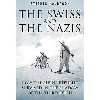 The Swiss and the Nazis - How the Alpine Republic Survived in the Shad