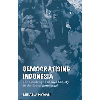 Democratizing Indonesia - The Challenges of Civil Society in the Era o