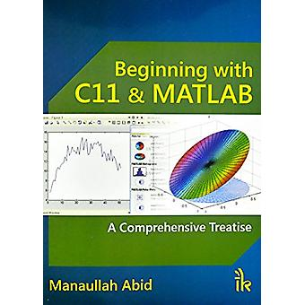 Beginning with C11& MATLAB - A Comprehensive Treatise by Manaullah Abi