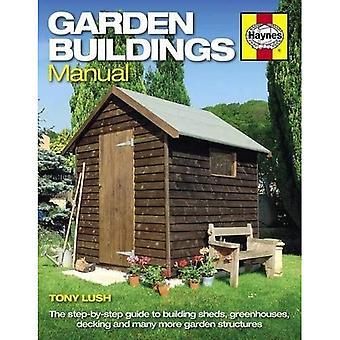 Handleiding van de gebouwen van de tuin: Een gids aan de opbouw van de loodsen, serres, vloerafwerking en veel meer tuin structuren