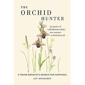 De orchidee jager: Een jonge botanist's zoektocht naar geluk
