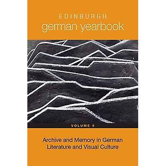 Edinburgh German Yearbook 9 Archive and Memory in German Literature and Visual Culture by Osborne & Dora