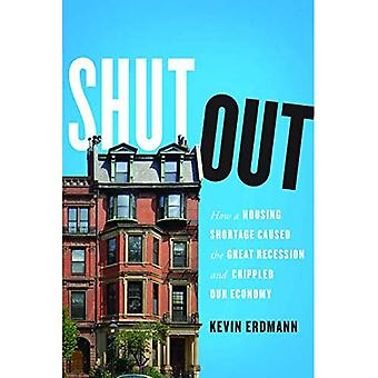 Shut Out: How a Housing Shortage Caused the Great Recession and Crippled Our Economy