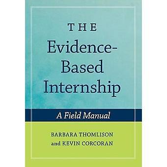 The EvidenceBased Internship A Field Manual by Thomlison & Barbara