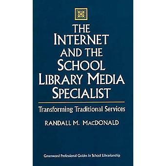 Internet y el especialista en medios de comunicación biblioteca escuela transformando los servicios tradicionales por MacDonald y Randall M.
