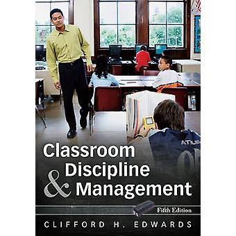 Classroom Discipline and Management by Edwards & Clifford H.