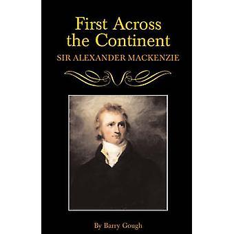 Erste über den Kontinent Sir Alexander MacKenzie von Gough & Barry