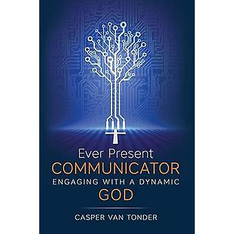 Ever Present Communicator Engaging with a Dynamic God by van Tonder & Casper J