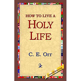 How to Live a Holy Life by Macomber & C. E.