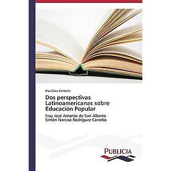 Dos perspectivas Latinoamericanas sobre Educacin Popular by Corbella Elsa Clara