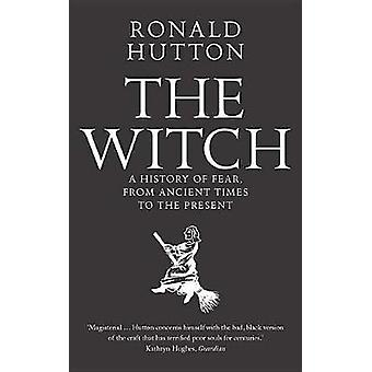 The Witch - A History of Fear - from Ancient Times to the Present by T
