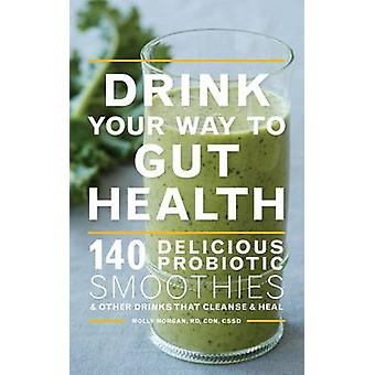 Drink Your Way to Gut Health by Molly Morgan - 9780544451742 Book
