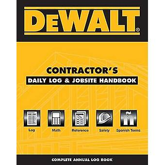 Dewalt Contractor's Daily Logbook & Jobsite Reference  - Annual Editio