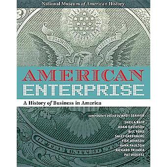 American Enterprise - A History of Business in America by Andy Serwer