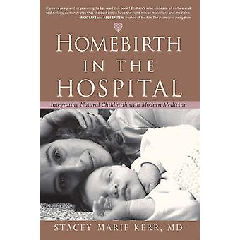 Homebirth in the Hospital - Integrating Natural Childbirth with Modern