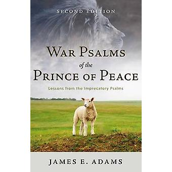 War Psalms of the Prince of Peace - Lessons from the Imprecatory Psalm