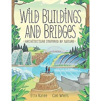 Wild Buildings And Bridges - Architecture Inspired by Nature by Etta K