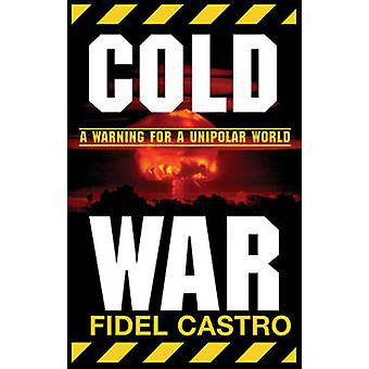 Cold War - Warnings for a Unipolar World by Fidel Castro - 97818761757