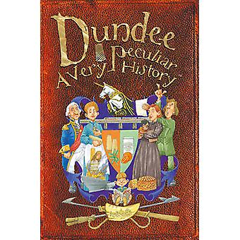 Dundee - A Very Peculiar History by Fiona MacDonald - 9781910184011 Bo