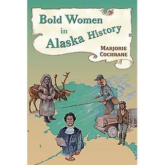 Bold Women in Alaska History by Marjorie Cochrane - 9780878426171 Book