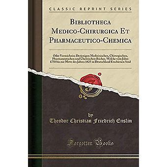 Bibliotheca Medico-Chirurgica Et Pharmaceutico-Chemica - Oder Verzeich