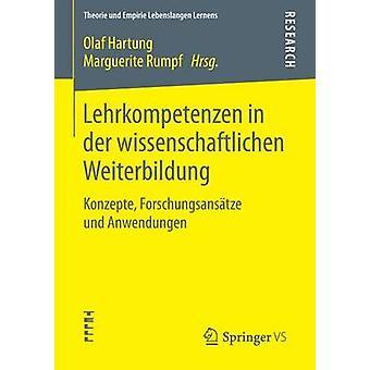 Lehrkompetenzen in der wissenschaftlichen Weiterbildung  Konzepte Forschungsanstze und Anwendungen by Hartung & Olaf