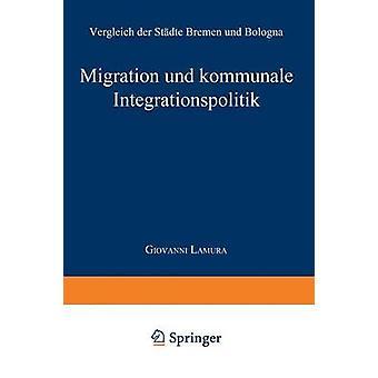 Muutto liike und Kommunale Integrationspolitik Vergleich der Stadte Bremen und Bologna by Giovanni Lamura