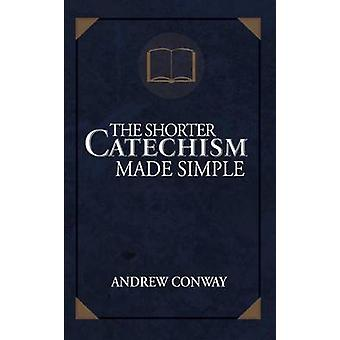 The Shorter Catechism Made Simple by Andrew Conway - 9781620205075 Bo