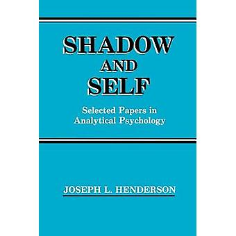 Shadow and Self Selected Papers in Analytical Psychology by Henderson & Joseph