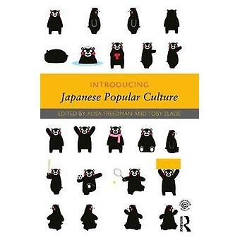 Introducing Japanese Popular Culture by Alisa Freedman