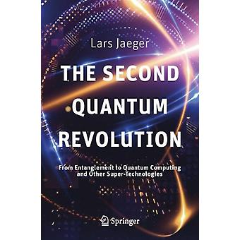 The Second Quantum Revolution  From Entanglement to Quantum Computing and Other SuperTechnologies by Jaeger & Lars