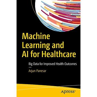 Machine Learning and AI for Healthcare by Arjun Panesar