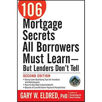 106 Mortgage Secrets All Borrowers Must Learn - But Lenders Don't Tel