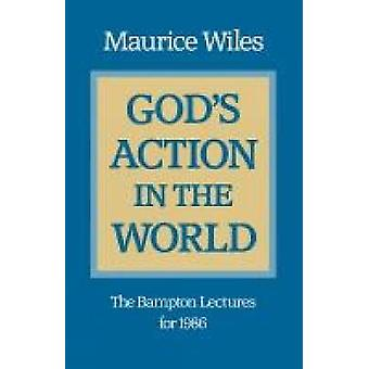 Gods Action in the World The Bampton Lectures for 1986 by Wiles & Maurice F.