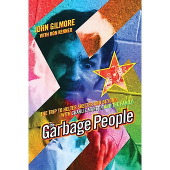 The Garbage People  The Trip to Helter Skelter and Beyond with Charlie Manson and The Family by Dr John Gilmore & With Ron Kenner