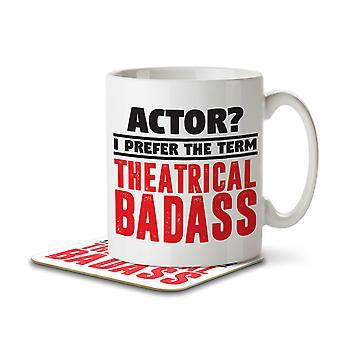 Actor? I Prefer the Term Theatrical Badass - Mug and Coaster