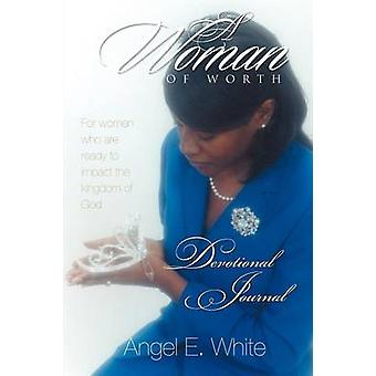 A Woman of Worth  Devotional Journal by White & Angel E.