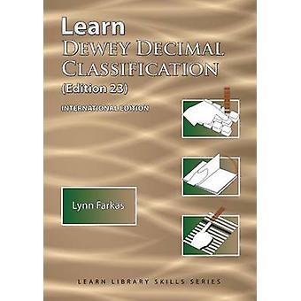 Learn Dewey Decimal Classification Edition 23 International Edition by Farkas & Lynn