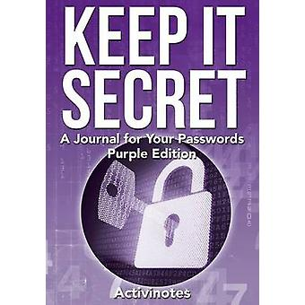 Keep It Secret A Journal for Your Passwords Purple Edition by Activinotes