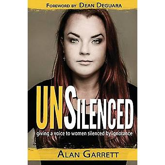 UNSilenced Giving a Voice to Women Silenced by Ignorance by Garrett & Alan
