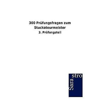 300 Prfungsfragen zum Stuckateurmeister by Sarastro GmbH