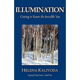 Illumination Getting to Know the Invisible You Purposeful Mind Series  Book Two by Kalivoda & Helena