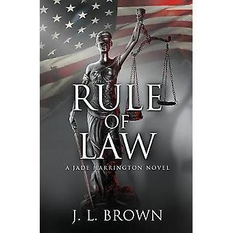 Rule of Law A Jade Harrington Novel by Brown & J. L.