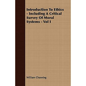 Introduction To Ethics  Including A Critical Survey Of Moral Systems  Vol I by Channing & William