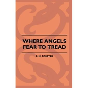 Where Angels Fear to Tread by Forster & E. M.