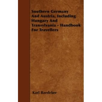 Southern Germany And Austria Including Hungary And Transylvania  Handbook For Travellers by Baedeker & Karl